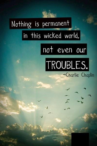 Troubles dont last