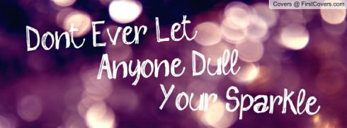 Dont ever let anyone dull your sparkle